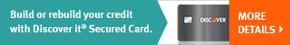 Build or rebuild your credit with Discover it Secured Card. More Details.