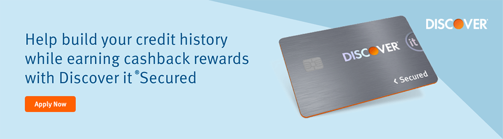Help build your credit history while earning cashback rewards with Discover it©  Secured. Apply Now