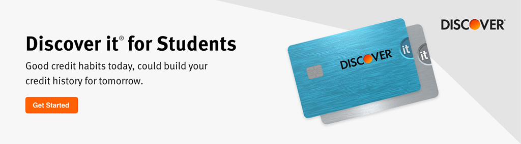 Discover it® for Students. Good credit habits today, could build your credit history tomorrow. Get Started