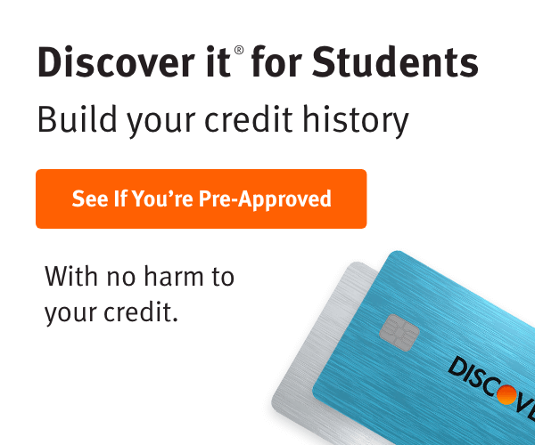 Discover it® for Students. Build your credit history. See If You're Pre-Approved. With no harm to your credit.